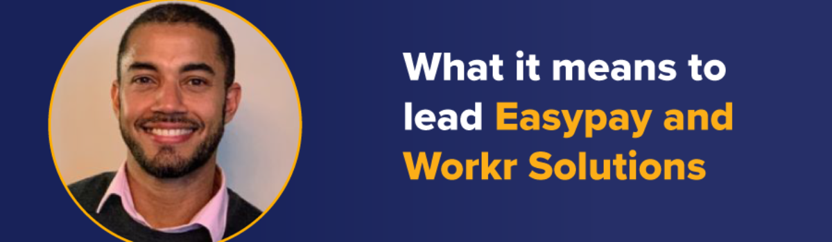What it means to lead Easypay and Workr Solutions